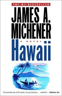 "HAWAII: ""Hawaii"" by James Michener. The first of Michener's mammoth sagas, ""Hawaii"" tells the Islands' history — from its creation by volcanic activity to its evolving identity as the most recent of the 50 U.S. states. Michener sought to show how Hawaii harmonizes different cultures and races, as a template that would benefit the rest of the country. However, he and his wife, the daughter of Japanese immigrants, faced harsh discrimination while living there."