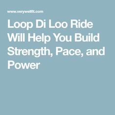 Loop Di Loo Ride Will Help You Build Strength, Pace, and Power