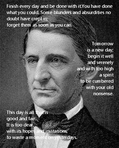 Ralph Waldo Emerson - American essayist, lecturer and poet. He led the Transcendentalist movement. Great Quotes, Quotes To Live By, Inspirational Quotes, Awesome Quotes, Tomorrow Is A New Day, Literature Quotes, Going Through The Motions, Shel Silverstein, Essayist