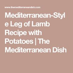 Mediterranean-Style Leg of Lamb Recipe with Potatoes   The Mediterranean Dish