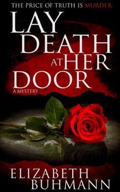 Lay Death at Her Door by Elizabeth Buhmann, http://www.amazon.com/dp/B00CYMBUXI/ref=cm_sw_r_pi_dp_FrYaub0VW2M3E
