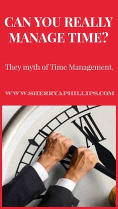 Can you REALLY manage time? The myth of time management at http://sherryaphillips.com/can-really-manage-time/ #Success #TimeManagement