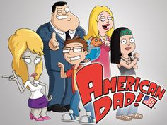 American Dad... I've seen every episode