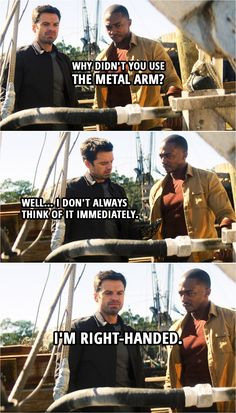 Quote from The Falcon and The Winter Soldier 1x05   Sam Wilson: Why didn't you use the metal arm? Bucky Barnes: Well... I don't always think of it immediately. I'm right-handed.   Funny humor scene from the Disney+ tv series: Marvel's The Falcon and The Winter Soldier. Meme with Anthony Mackie and Sebastian Stan.   TFATWS Quotes Marvel Quotes, Marvel Memes, Marvel Avengers, Avengers Memes, Winter Soldier Funny, Marvel Films, Marvel Villains, Soldier Quotes, Captain America And Bucky