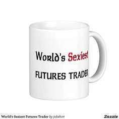 World's Sexiest Futures Trader Classic White Coffee Mug