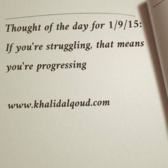 Thought of the day for 1/9/15: If you're struggling, that means you're progressing www.khalidalqoud.com #gcc #uae #bahrain #ksa #saudiarabia #oman #qatar #kuwait #uk #usa #jordan #lebanon #egypt...