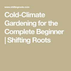 Cold-Climate Gardening for the Complete Beginner | Shifting Roots