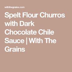 Spelt Flour Churros with Dark Chocolate Chile Sauce | With The Grains