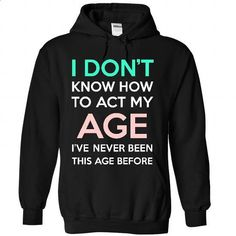 Act my age - #wifey shirt #band hoodie. GET YOURS => https://www.sunfrog.com/LifeStyle/Act-my-age-7642-Black-49003983-Hoodie.html?68278