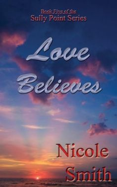 Love Believes (Sully Point, Book 5) by Nicole Smith, http://www.amazon.com/dp/B00BZ2T12U/ref=cm_sw_r_pi_dp_pVrCsb10XTEAB