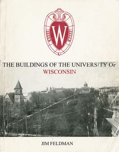The buildings of the University of Wisconsin, By Jim Feldman  (1997).