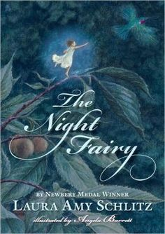 The Night Fairy by Laura Amt Schlitz, illustrated by Angela Barrett. (Fantasy/Science Fiction list). Find it under jSCH.
