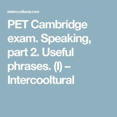 PET Cambridge exam. Speaking, part 2. Useful phrases. (I) – Intercooltural