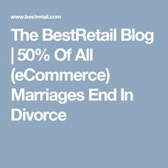 The BestRetail Blog | 50% Of All (eCommerce) Marriages End In Divorce