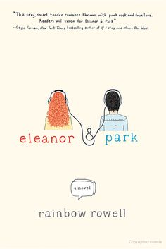 Eleanor & Park by Rainbow Rowell // Set over the course of one school year in 1986, this is the story of two star-crossed misfits--smart enough to know that first love almost never lasts, but brave and desperate enough to try.