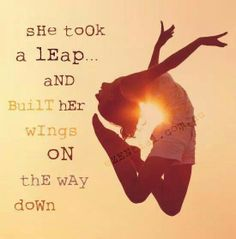 She took a leap and built her wings on the way down.