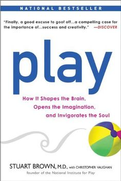 Play: How it Shapes the Brain, Opens the Imagination, and Invigorates the Soul by Stuart Brown, http://www.amazon.com/dp/1583333789/ref=cm_sw_r_pi_dp_VPBYrb041HQHT