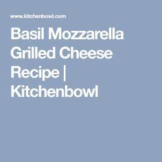 Basil Mozzarella Grilled Cheese Recipe | Kitchenbowl