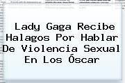 http://tecnoautos.com/wp-content/uploads/imagenes/tendencias/thumbs/lady-gaga-recibe-halagos-por-hablar-de-violencia-sexual-en-los-oscar.jpg Lady Gaga. Lady Gaga recibe halagos por hablar de violencia sexual en los Óscar, Enlaces, Imágenes, Videos y Tweets - http://tecnoautos.com/actualidad/lady-gaga-lady-gaga-recibe-halagos-por-hablar-de-violencia-sexual-en-los-oscar/