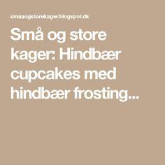 Små og store kager: Hindbær cupcakes med hindbær frosting...