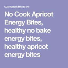 No Cook Apricot Energy Bites, healthy no bake energy bites, healthy apricot energy bites