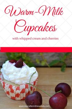 Hot Milk Cupcakes with Whipped Cream and Cherries via @EverAfterintheWoods #MerryMonday