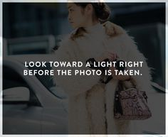 Looking at a light right before a photo is taken will shrink your pupils, which helps minimise the dreaded red eye.