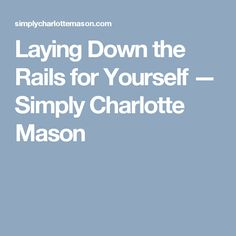 Laying Down the Rails for Yourself — Simply Charlotte Mason