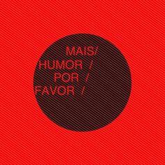 Todo mundo clama por amor mas a gente também quer humor, por favor!