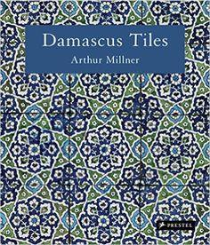 Damascus Tiles Mamluk and Ottoman Architectural Ceramics from SyriaArthur Millnermfashop.com