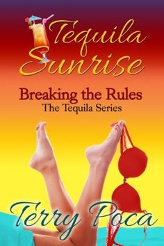 Tequila Sunrise~Breaking the Rules (The Tequila Series) by Terry Poca, http://www.amazon.com/dp/B00FD3YBU4/ref=cm_sw_r_pi_dp_M-7Ntb1FAC86H