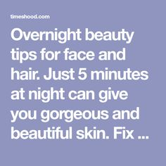 Overnight beauty tips for face and hair. Just 5 minutes at night can give you gorgeous and beautiful skin. Fix all your skin and hair related problem while sleeping at night.