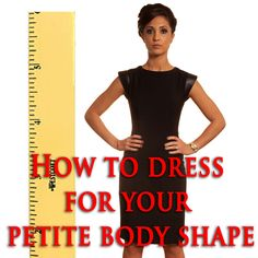 Since petites come in all body shapes and dress sizes here are some style tips on how to dress for your petite figure