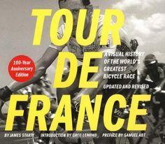 Tour de France/Tour de Force Updated and Revised 100-Year Anniversary Edition: James Startt, Greg LeMond, Samuel Abt: 9780811839068: Amazon.com: Books