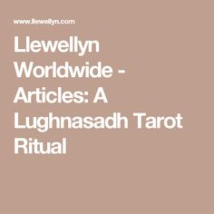Llewellyn Worldwide - Articles: A Lughnasadh Tarot Ritual