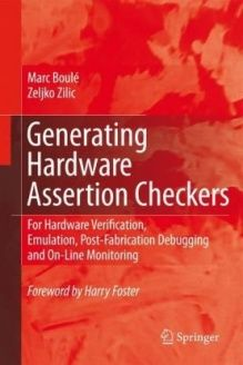 Generating Hardware Assertion Checkers  For Hardware Verification, Emulation, Post-Fabrication Debugging and On-Line Monitoring, 978-1402085857, Marc Boul, Springer; 2008 edition