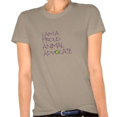 """Share your commitment to animal rights with this """"I am a Proud animal Advocate"""" t-shirt. The design has a vegan symbol embedded in the text. You may easily change the color or style of the shirt. The important thing is to show the world your vegan, vegetarian, compassionate, animal rights, eco-friendly, green, ecological point of view. Peace."""