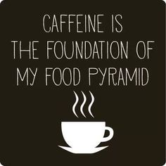 Coffee is the foundation of my food pyramid. {Don't know who started this, but it describes my diet to a tea, errr, coffee ; Coffee Talk, Coffee Is Life, I Love Coffee, Coffee Lovers, Sunday Coffee, Morning Coffee, Coffee Words, Coffee Quotes, Coffee Humor