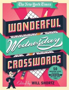 The New York Times Wonderful Wednesday Crosswords: 50 Medium-Level Puzzles from the Pages of the New York Times