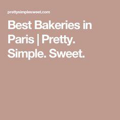Best Bakeries in Paris | Pretty. Simple. Sweet.