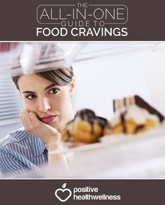 The All-in-One Guide to Food Cravings - Positive Health Wellness