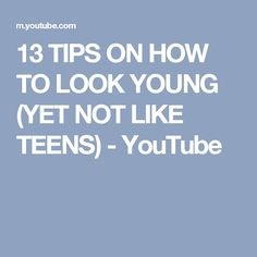 13 TIPS ON HOW TO LOOK YOUNG (YET NOT LIKE TEENS) - YouTube