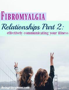 Fibromyalgia Relationships Part 2: Effectively Communicating Your Illness #fibroliving #beingfibromom http://www.beingfibromom.com/relationships-part-2-effectively-communicating-illness/