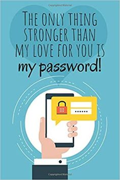 The only thing stronger than my love for you is my password!: Great alternative to Valentine's Day card ! Keep your website login credentials, . Valentines Gifts For Boyfriend, Boyfriend Gifts, Valentine Day Gifts, Password Keeper, I Love You, My Love, Alternative, Geek Stuff, Notebook