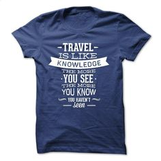 Travel is like Knowledge T Shirt, Hoodie, Sweatshirts - tshirt design #shirt #style