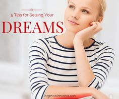 5 TIPS FOR SEIZING YOUR DREAMS