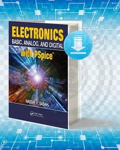 Title: Electronics Basic Analog and Digital with PSpice. Pages: Format: Pdf. Year: Edition: Author: Nassir H. Basic Electronic Circuits, Electronic Circuit Projects, Electronic Schematics, Electronic Books, Electronics Mini Projects, Power Electronics, Electronics Basics, Electrical Engineering Books, Electrical Projects