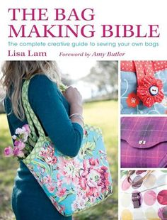 The Bag Making Bible by Lisa Lam  Enlarge Image  The Bag Making Bible by Lisa Lam    A stunningly original, technical led approach to sewing your own designer bags and designer purses.    A stunningly original, technical led approach to sewing your own designer bags and designer purses.