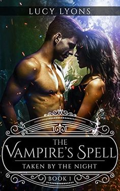 The Vampire& Spell - Taken by The Night: Book 1 by [Lyons, Lucy] Vampire Spells, Vampire Romance Books, Paranormal Romance Books, Fantasy Romance, Fantasy Books, Got Books, Books To Read, Night Book, Beautiful Book Covers