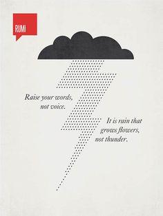 Eleve suas palavras, não a sua voz. É a chuva que faz crescer as flores, não o trovão – Rumi